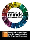 Expanding Minds and Opportunities: Leveraging the Power of Afterschool and Summer Learning for Student Success