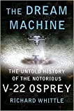 Richard Whittle'sThe Dream Machine: The Untold History of the Notorious V-22 Osprey [Hardcover](2010)