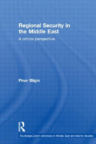 Regional Security in the Middle East: A Critical Perspective (Routledge Advances in Middle E)