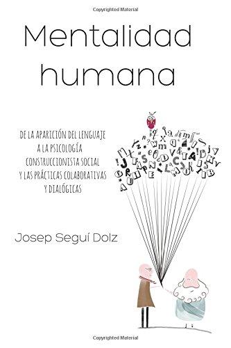 Mentalidad humana. De la aparición del lenguaje a la psicología construccionista social y las prácticas colaborativas y dialógicas