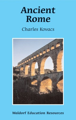 Ancient Rome: Waldorf Education Resources, by Charles Kovacs