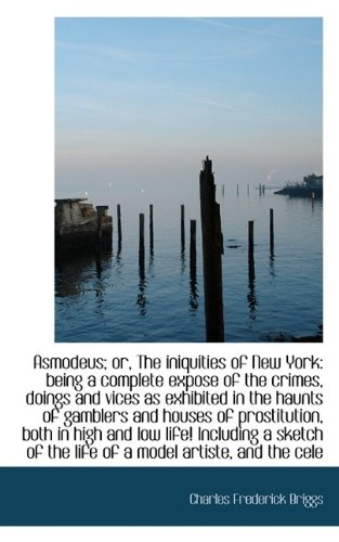 Asmodeus; or, The iniquities of New York: being a complete expose of the crimes, doings and vices as