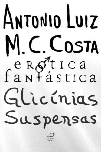 Antonio Luiz M. C. Costa - Erótica Fantástica - Glicínias Suspensas