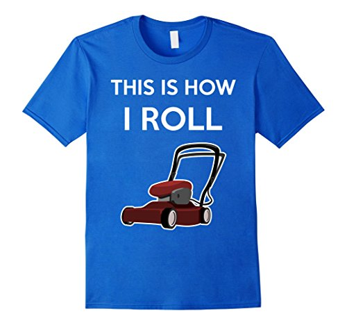 mens-this-is-how-i-roll-funny-lawn-mower-gardener-gift-t-shirt-xl-royal-blue