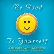 Be Good to Yourself | [Orison Swett Marden]