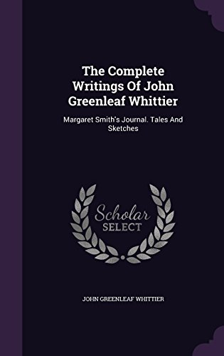 The Complete Writings Of John Greenleaf Whittier: Margaret Smith's Journal. Tales And Sketches