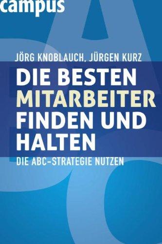 Knoblauch Jörg,Kurz Jürgen, Die besten Mitarbeiter finden und halten.