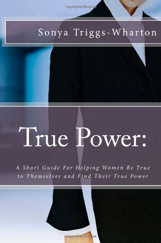 True Power:: A Short Guide For Helping Women Be True to Themselves and Find Their True Power: Volume 2 (True Series)