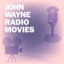 John Wayne Radio Movies Collection  by Lux Radio Theatre, Screen Director's Playhouse Narrated by John Wayne, Claire Trevor, Ward Bond, John Ford, Joanne Dru, Walter Brennan, Mel Ferrer