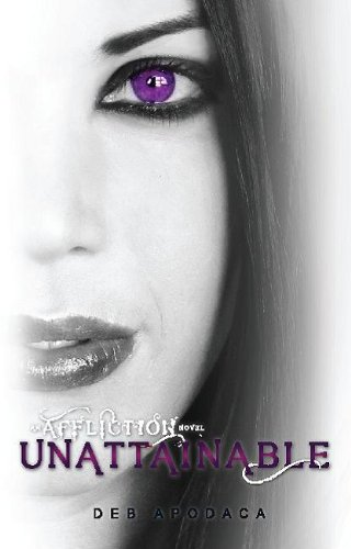 Unattainable ((An Affliction Novel #2)) by Deb Apodaca