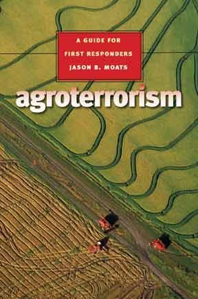 Agroterrorism: A Guide for First Responders (Texas A.& M.University Agriculture Series)