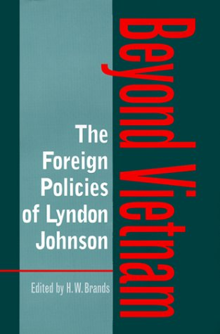 The Foreign Policies of Lyndon Johnson: Beyond Vietnam (Foreign Relations and the Presidency)