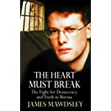 The Heart Must Break: The Fight for Democracy and Truth in Burmaby James Mawdsley