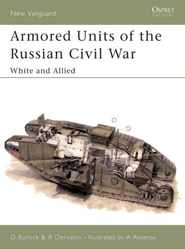 Armored Units of the Russian Civil War: White and Allied (New Vanguard) (Pt.1)