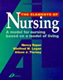 img - for The Elements of Nursing: A Model for Nursing Based on a Model of Living, 4e book / textbook / text book