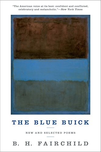 B. H. Fairchild - The Blue Buick: New and Selected Poems