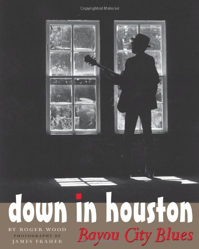 Down in Houston: Bayou City Blues (Jack and Doris Smothers Series in Texas History, Life, and Culture)