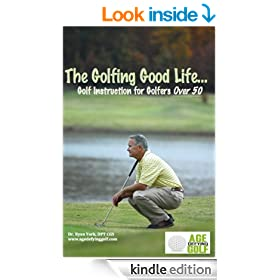 The Golfing Good Life: Golf Instruction for Golfers Over 50.