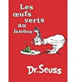 img - for [ LES OEUFS VERTS AU JAMBON = GREEN EGGS AND HAM (FRENCH) ] By Dr Seuss ( Author) 2009 [ Hardcover ] book / textbook / text book
