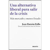 Una alternativa liberal para salir de la crisis: Más mercado y menos Estado (Sin colección)