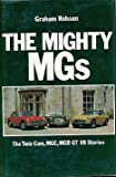 The Mighty MGs. The Twin-Cam, MGC, MGB GT V8 Stories Graham Robson