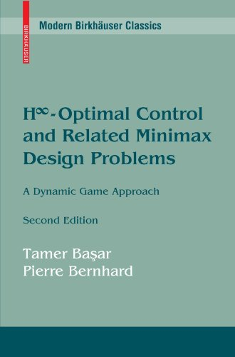 H-Optimal Control And Related Minimax Design Problems: A Dynamic Game Approach (Modern Birkhäuser Classics)