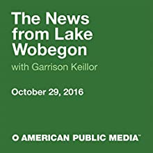 October 29, 2016: The News from Lake Wobegon Radio/TV Program by  A Prairie Home Companion with Garrison Keillor Narrated by Garrison Keillor