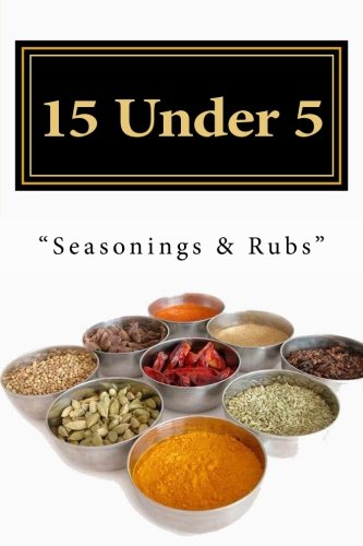 15 Under 5  Vol.Iii: 15 Seasonings And Rubs I Less Than 5 Minutes (Volume 3)