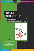 Physique quantique : Tome 2, Applications et exercices corrigés