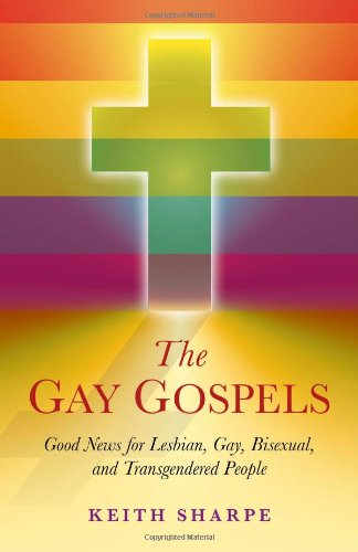 Image of The Gay Gospels: Good News for Lesbian, Gay, Bisexual, and Transgendered People
