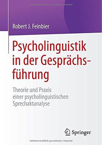 Psycholinguistik in der Gesprächsführung: Theorie und Praxis einer psycholinguistischen Sprechaktanalyse