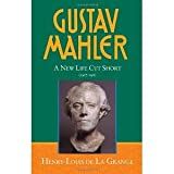 img - for Gustav Mahler, Vol. 4: A New Life Cut Short, 1907-1911 [Hardcover] [2008] First Edition Ed. Henry-Louis De La Grange book / textbook / text book