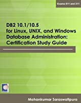 DB2 10.1/10.5 for Linux, UNIX, and Windows Database Administration (Exams 611 and 311)