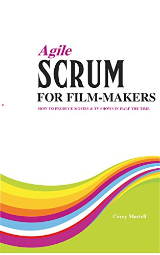 Agile SCRUM for Film-makers: How to Produce Movies & TV Shows In Half the Time (English Edition)