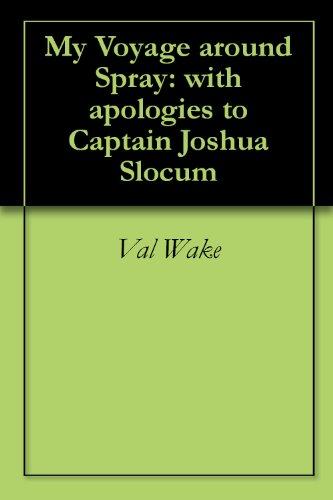 Val Wake - My Voyage around Spray: with apologies to Captain Joshua Slocum