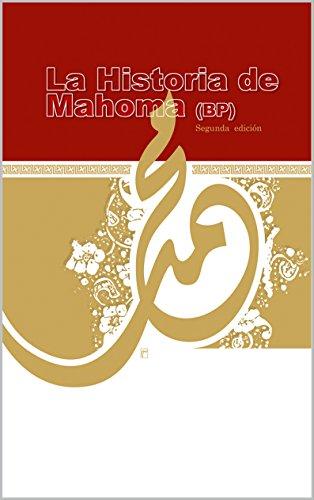 La Historia de Mahoma (Muhammad): Vida del Profeta Muhammad (PB) e historia de los orígenes del Islam