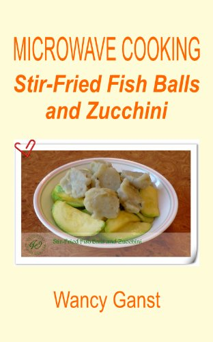 Microwave Cooking: Stir-Fried Fish Balls And Zucchini (Microwave Cooking - Fishes & Shellfishes Book 4)