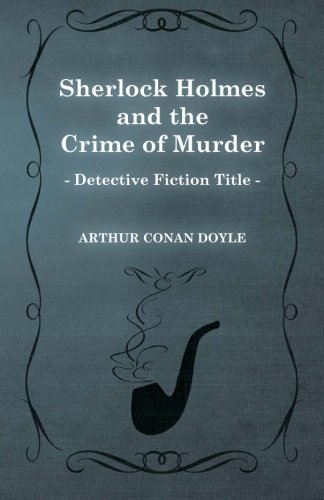Sherlock Holmes and the Crime of Murder (A Collection of Short Stories)