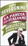La Pancia Degli Italiani Berlusconi Spiegato AI Posteri (Italian Edition) (8817047643) by Severgnini, Beppe