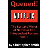 Queued! The Best and Worst of Netflix in 101 Independent Movie Reviews, Vol. 1 ~ Christopher Smith
