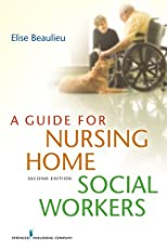 A Guide for Nursing Home Social Workers, Second Edition