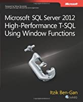 Microsoft SQL Server 2012 High-Performance T-SQL Using Window Functions Front Cover