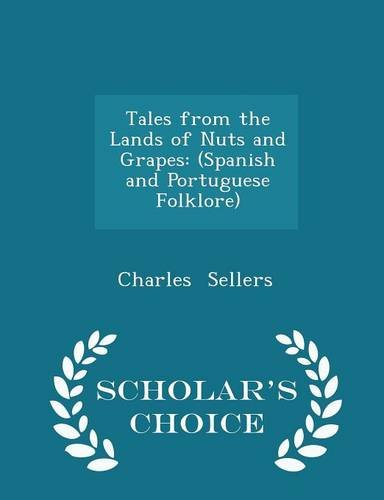 tales-from-the-lands-of-nuts-and-grapes-spanish-and-portuguese-folklore-scholars-choice-edition