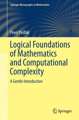 Logical Foundations of Mathematics and Computational Complexity: A Gentle Introduction (Springer Monographs in Mathemati