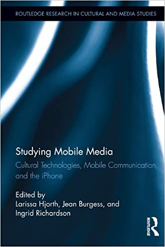 Studying Mobile Media: Cultural Technologies, Mobile Communication, and the iPhone (Routledge Research in Cultural and Media Studies)