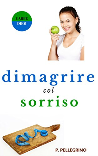 Dimagrire col sorriso dimagrire camminando dimagrire mangiando crudismo veganismo dieta vegetariana dieta vega PDF