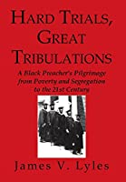 Hard Trials, Great Tribulations: A Black Preacher's Pilgrimage from Poverty and Segregation to the 21st Century