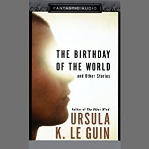 The Birthday of the World: And Other Stories | [Ursula K. Le Guin]