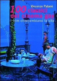 Cento classici del cinema gay. I film che cambiano la vita