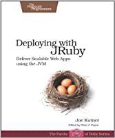 Deploying with JRuby: Deliver Scalable Web Apps using the JVM Front Cover